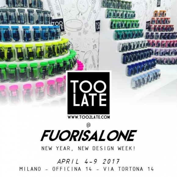 TOO LATE al Fuorisalone 2017