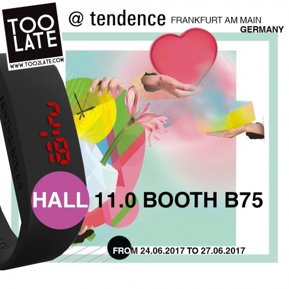 TOO LATE @ Tendence 2017 (Frankfurt Fair)
